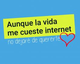 Aunque la vida me cueste, Internet, no dejaré de quererte